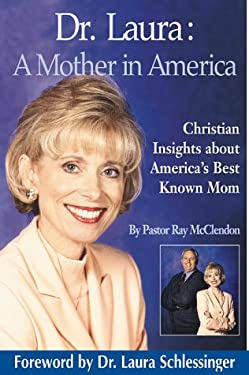 Dr Laura: A Mother in America: Christian Insights about America's Best-Known Mom 9781564767721