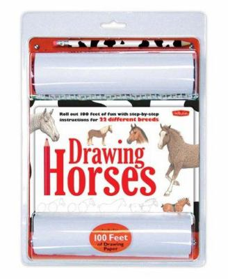 Drawing Horses: Roll Out 100 Feet of Fun with Step-By-Step Instructions for 22 Different Breeds [With Step-By-Step Drawing Book and 2 50ft Rolls of Pa 9781560109921