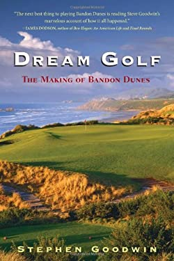 Dream Golf: The Making of Bandon Dunes 9781565125308