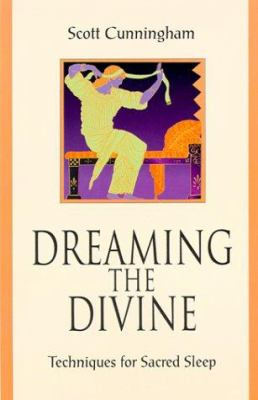 Dreaming the Divine Dreaming the Divine: Techniques for Sacred Sleep Techniques for Sacred Sleep 9781567181920