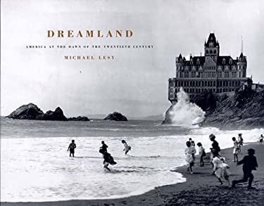 Dreamland: America at the Dawn of the Twentieth Century 9781565843820