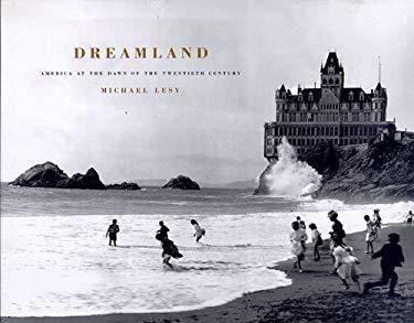 Dreamland: America at the Dawn of the Twentieth Century 9781565844858