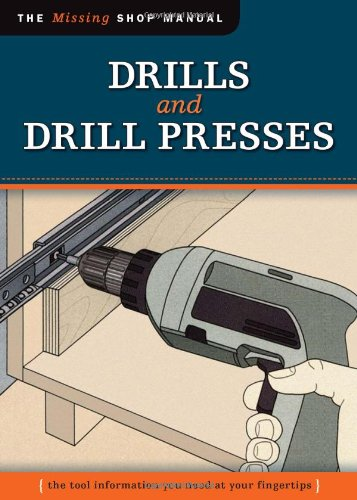 Drills and Drill Presses: The Tool Information You Need at Your Fingertips 9781565234727
