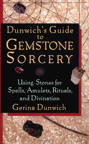 Dunwich's Guide to Gemstone Sorcery: Using Stones for Spells, Amulets, Rituals, and Divination 9781564146724