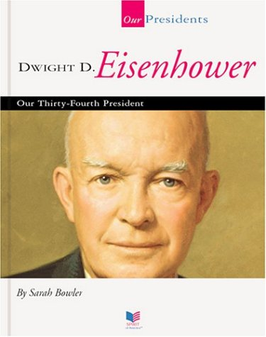 Dwight D. Eisenhower: Our Thirty-Fourth President 9781567668681