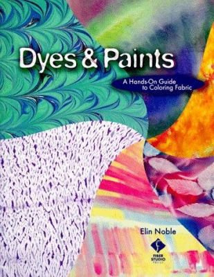 Dyes & Paints: A Hands-On Guide to Coloring Fabric 9781564771032