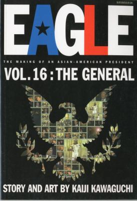 Eagle: The Making of an Asian-American President, Vol. 16: The General 9781569316719