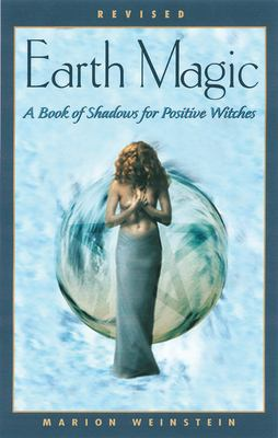 Earth Magic: A Book of Shadows for Positive Witches 9781564146380
