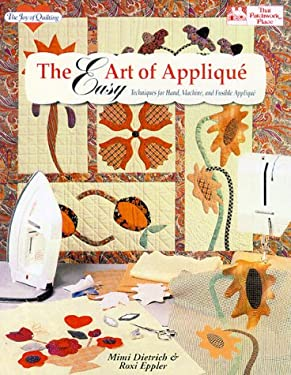 Easy Art of Applique: Techniques for Hand, Machine, and Fusible Applique 9781564770813
