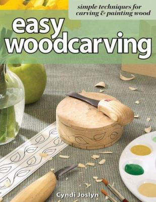 Easy Woodcarving: Simple Techniques for Carving & Painting Wood 9781565232884