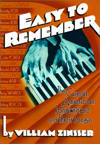 Easy to Remember: The Great American Songwriters and Their Songs for Broadway Shows and Hollywood Musicals 9781567921472