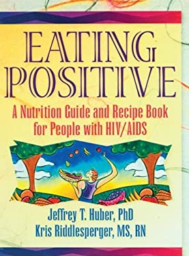 Eating Positive: A Nutrition Guide and Recipe Book for People with HIV/AIDS 9781560238935