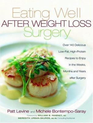Eating Well After Weight Loss Surgery: Over 140 Delicious Low-Fat High-Protein Recipes to Enjoy in the Weeks, Months and Years After Surgery 9781569244531