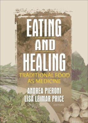 Eating and Healing: Traditional Food as Medicine 9781560229834