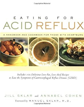 Eating for Acid Reflux: A Handbook and Cookbook for Those with Heartburn 9781569244920