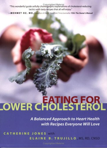 Eating for Lower Cholesterol: A Balanced Approach to Heart Health with Recipes Everyone Will Love 9781569243763