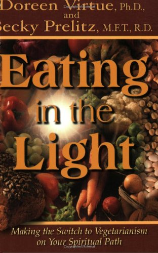 Eating in the Light: Making the Switch to Vegetarianism on Your Spiritual Path 9781561708055