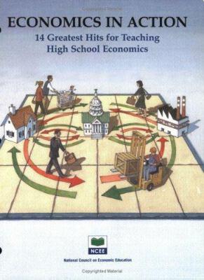 Economics in Action: 14 Greatest Hits for Teaching High School Economics 9781561830862