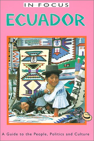 Ecuador in Focus: A Guide to the People, Politics, and Culture 9781566563857