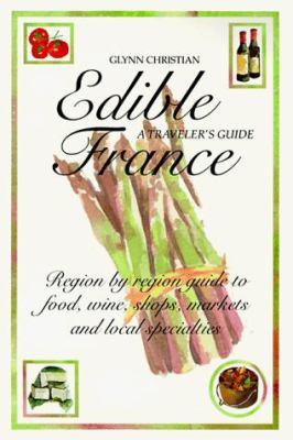 Edible France: A Traveler's Guide 9781566562218