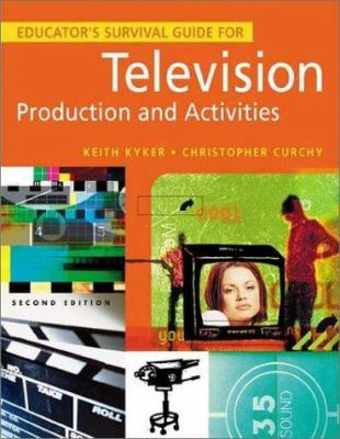 Educator's Survival Guide for Television Production and Activities: Second Edition 9781563089831