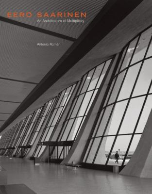 Eero Saarinen: An Architecture of Multiplicity 9781568985954