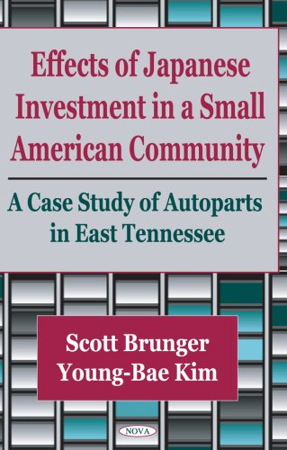 Effects of Japanese Investment in a Small American Community: A Case Study of Autoparts in East Tennessee 9781560724544