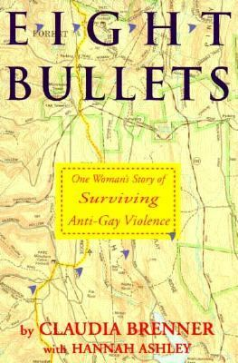 Eight Bullets: One Woman's Story of Surviving Anti-Gay Violence 9781563410550