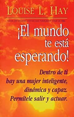 El Mundo Te Esta Esperando = Empowering Women 9781561704729