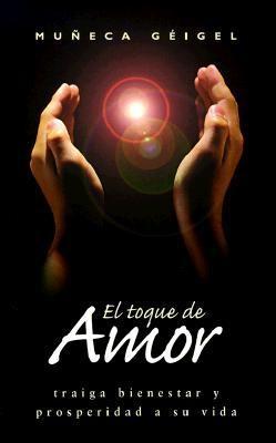 El Toque de Amor: Traiga Bienestar y Prosperidad A su Vida 9781567183016