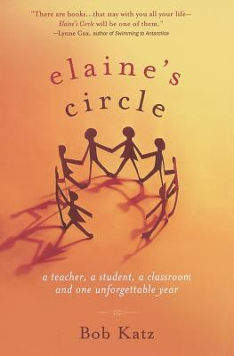 Elaine's Circle: A Teacher, a Student, a Classroom and One Unforgettable Year 9781569243848