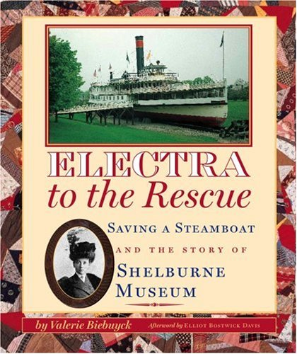Electra to the Rescue: Saving a Steamboat and the Story of Shelburne Museum 9781567923087