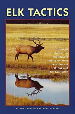 Elk Tactics: Advanced Strategy for Hunting and Calling Elk 9781560446828