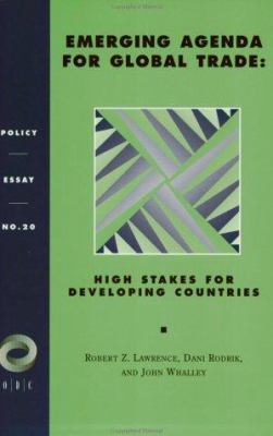 Emerging Agenda for Global Trade: High Stakes for Developing Countries: Policy Essay No. 20 9781565170148
