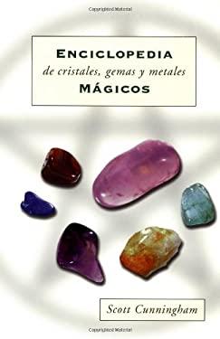 Enciclopedia de Cristales, Gemas y Metales M?gicos = Cunningham's Encyclopedia of Crystal, Gem and Metal Magic