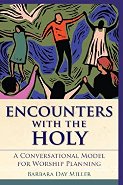 Encounters with the Holy : A Conversational Model for Worship Planning