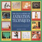 Encyclopedia of Animation Techniques: A Comprehensive, Step-By-Step Directory of Techniques...