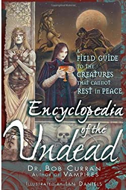 Encyclopedia of the Undead: A Field Guide to the Creatures That Cannot Rest in Peace 9781564148414