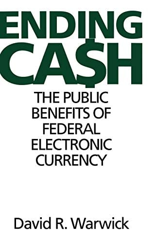 Ending Cash: The Public Benefits of Federal Electronic Currency 9781567202397