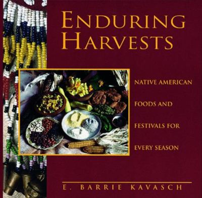 Enduring Harvests: Native American Foods and Festivals for Every Season 9781564407375