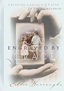 Engraved by Grace: Creating a Legacy of Faith for Your Children 9781563099878