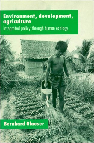 Environment, Development, Agriculture: Integrated Policy Through Human Ecology 9781563246937
