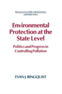 Environmental Protection at the State Level: Politics and Progress in Controlling Pollution 9781563242045