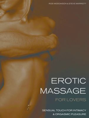 Erotic Massage for Lovers: Sensual Touch for Intimacy & Orgasmic Pleasure 9781569756126