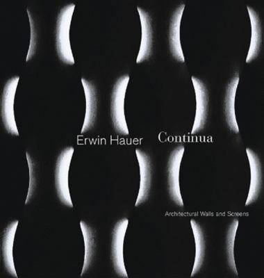 Erwin Hauer: Continua - Architectural Walls and Screens 9781568984551
