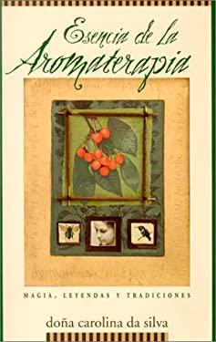 Esencia de la Aromaterapia: Magia, Leyendas y Tradiciones 9781567182385