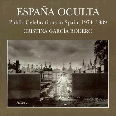 Espana Oculta: Public Celebrations in Spain, 1974-1989 9781560985303