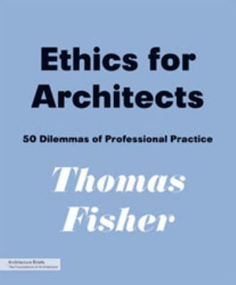 Ethics for Architects: 50 Dilemmas of Professional Practice 9781568989464