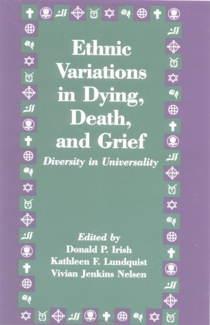 Ethnic Variations in Dying, Death and Grief: Diversity in Universality 9781560322788