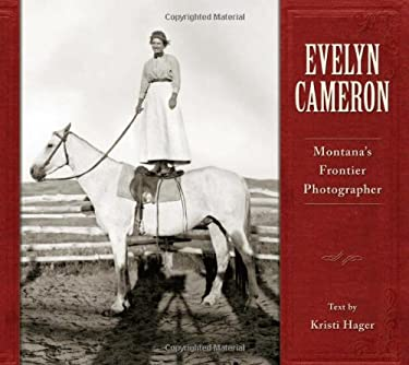 Evelyn Cameron: Montana's Frontier Photographer 9781560374657